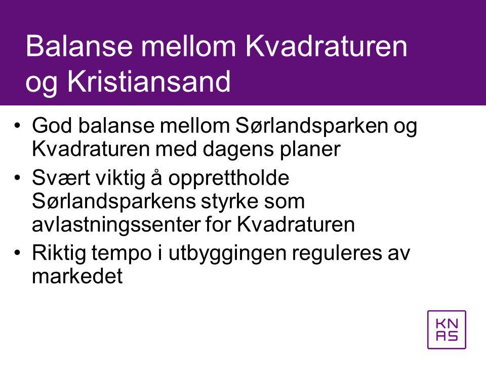 •God balanse mellom Sørlandsparken og Kvadraturen med dagens planer •Svært viktig å opprettholde Sørlandsparkens styrke som avlastningssenter for Kvad