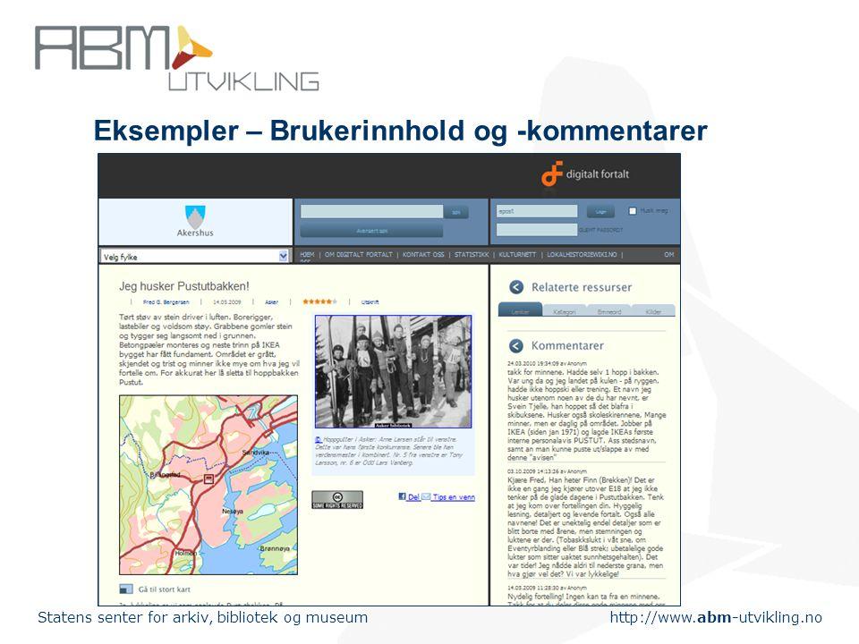 http://www.abm-utvikling.no Statens senter for arkiv, bibliotek og museum Eksempler – Brukerinnhold og -kommentarer