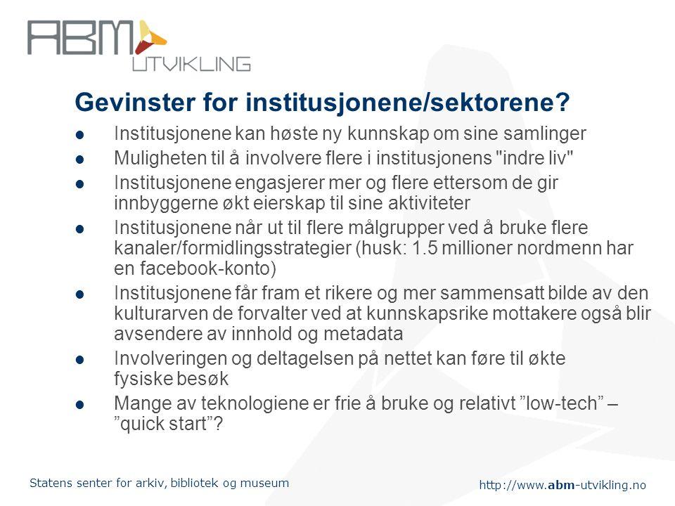 http://www.abm-utvikling.no Statens senter for arkiv, bibliotek og museum Gevinster for institusjonene/sektorene.