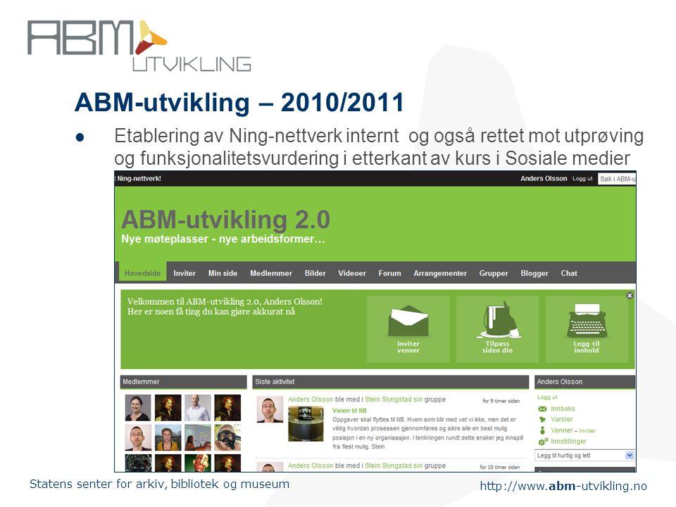 http://www.abm-utvikling.no Statens senter for arkiv, bibliotek og museum ABM-utvikling – 2010/2011  Etablering av Ning-nettverk internt og også rettet mot utprøving og funksjonalitetsvurdering i etterkant av kurs i Sosiale medier