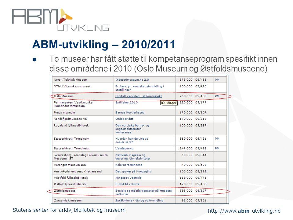 http://www.abm-utvikling.no Statens senter for arkiv, bibliotek og museum ABM-utvikling – 2010/2011  To museer har fått støtte til kompetanseprogram spesifikt innen disse områdene i 2010 (Oslo Museum og Østfoldsmuseene)