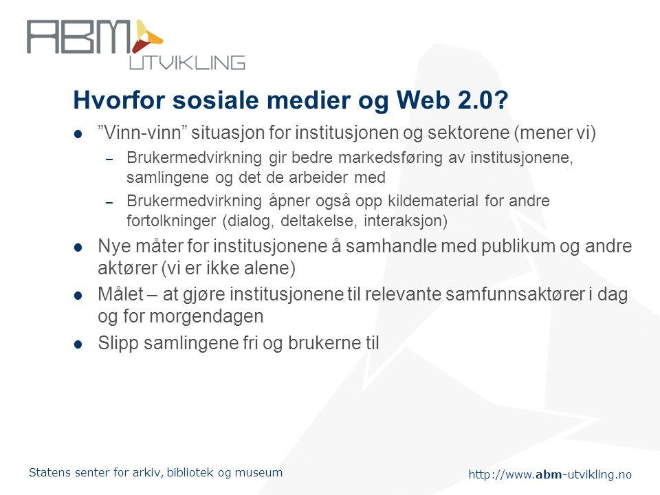 http://www.abm-utvikling.no Statens senter for arkiv, bibliotek og museum Hvorfor sosiale medier og Web 2.0.