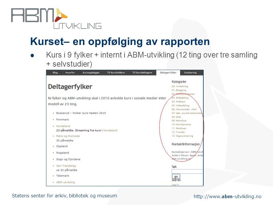 http://www.abm-utvikling.no Statens senter for arkiv, bibliotek og museum Kurset– en oppfølging av rapporten  Kurs i 9 fylker + internt i ABM-utvikling (12 ting over tre samling + selvstudier)