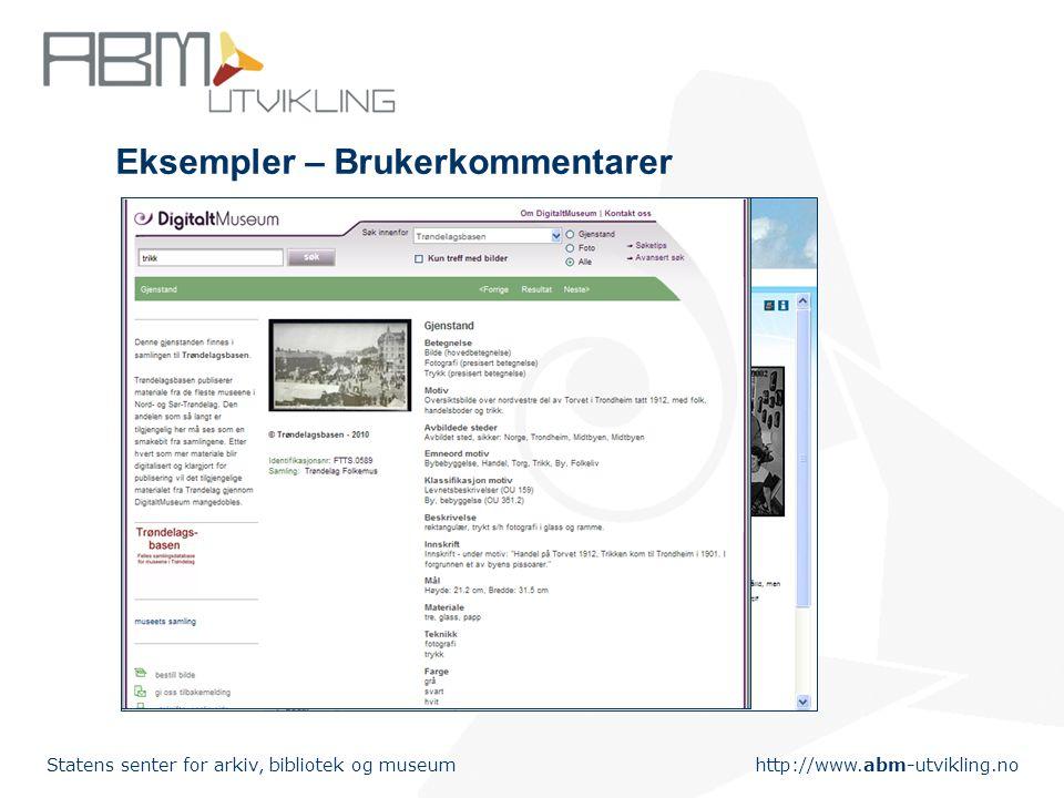 http://www.abm-utvikling.no Statens senter for arkiv, bibliotek og museum Eksempler – Brukerkommentarer