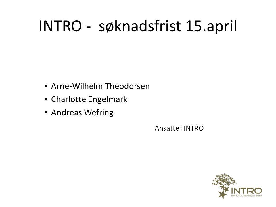 INTRO - søknadsfrist 15.april • Arne-Wilhelm Theodorsen • Charlotte Engelmark • Andreas Wefring Ansatte i INTRO