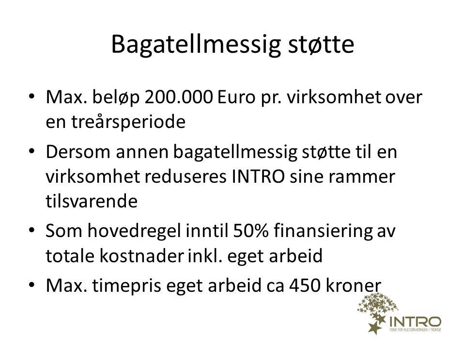 Bagatellmessig støtte • Max. beløp 200.000 Euro pr. virksomhet over en treårsperiode • Dersom annen bagatellmessig støtte til en virksomhet reduseres