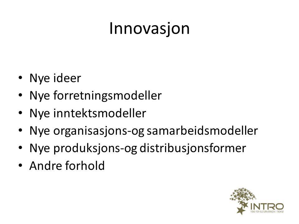 Innovasjon • Nye ideer • Nye forretningsmodeller • Nye inntektsmodeller • Nye organisasjons-og samarbeidsmodeller • Nye produksjons-og distribusjonsfo