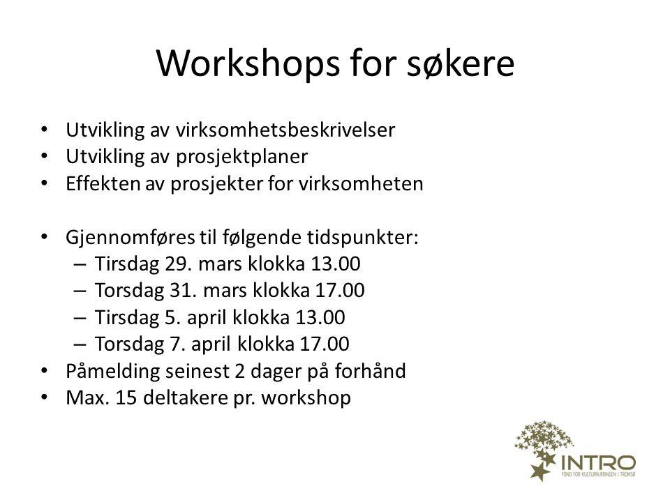 Workshops for søkere • Utvikling av virksomhetsbeskrivelser • Utvikling av prosjektplaner • Effekten av prosjekter for virksomheten • Gjennomføres til