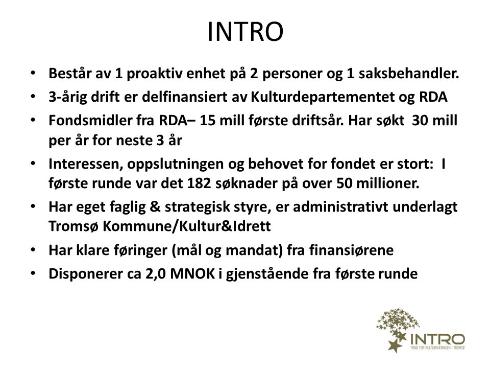 INTRO • Består av 1 proaktiv enhet på 2 personer og 1 saksbehandler. • 3-årig drift er delfinansiert av Kulturdepartementet og RDA • Fondsmidler fra R