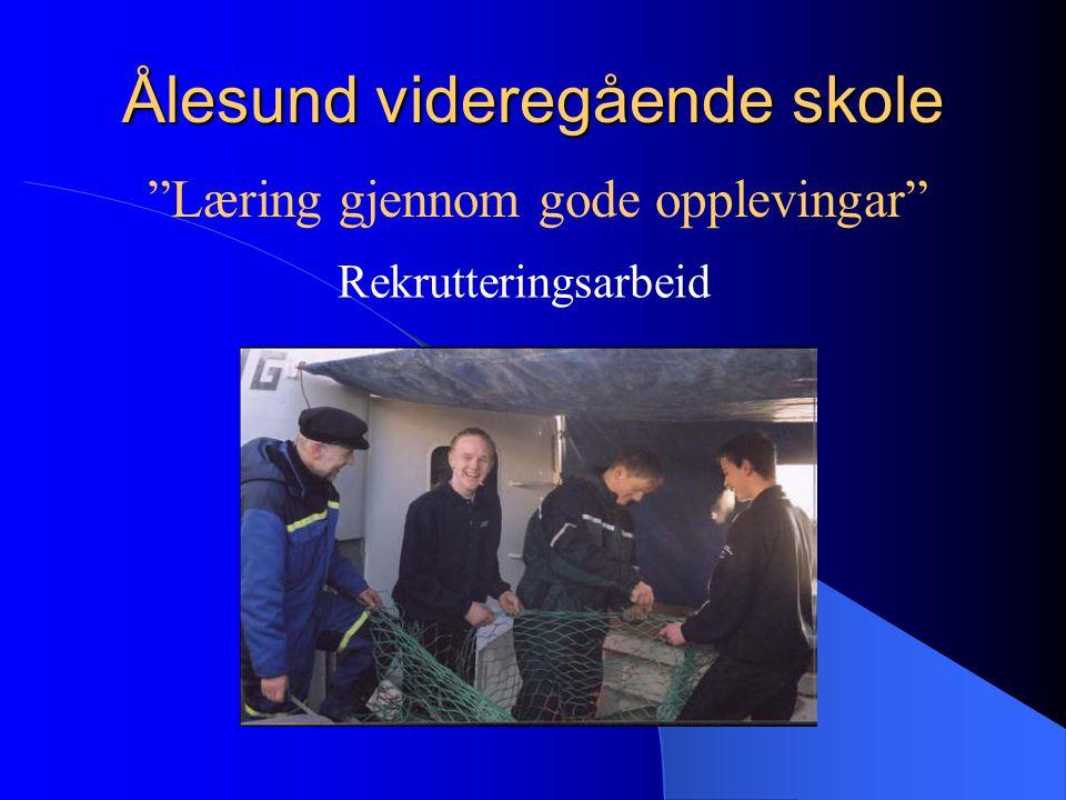 """Ålesund videregående skole Rekrutteringsarbeid """"Læring gjennom gode opplevingar"""""""