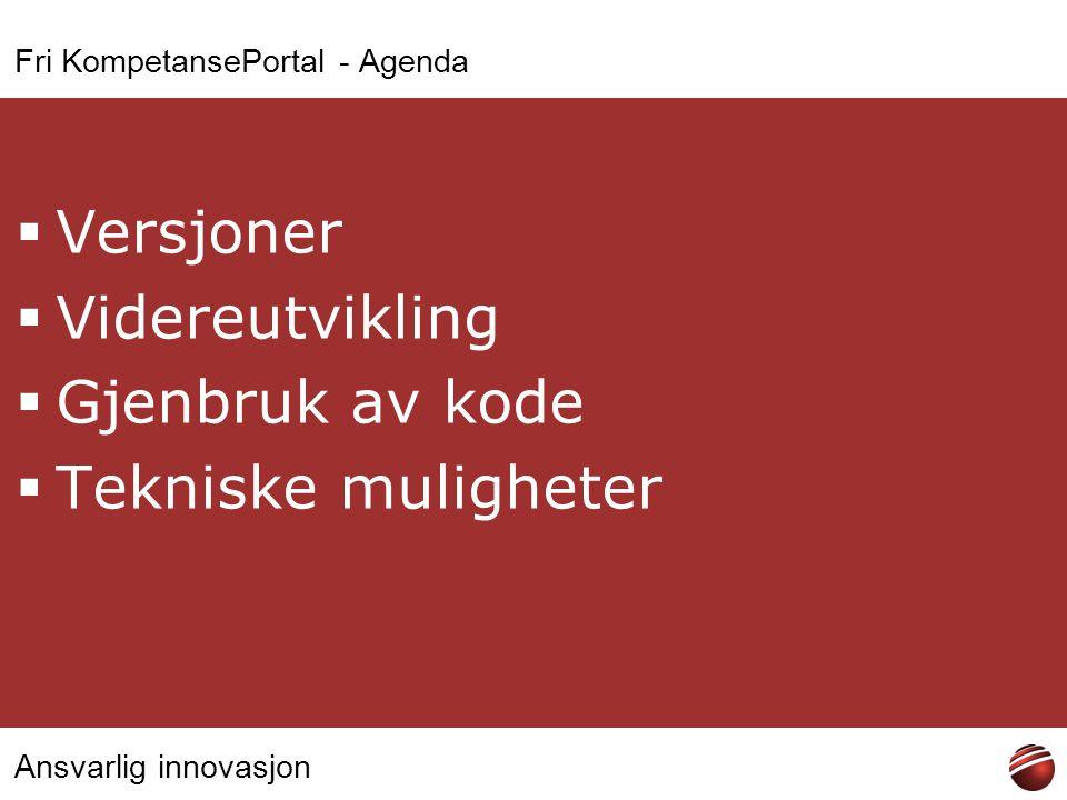 Ansvarlig innovasjon Fri KompetansePortal - Agenda  Versjoner  Videreutvikling  Gjenbruk av kode  Tekniske muligheter