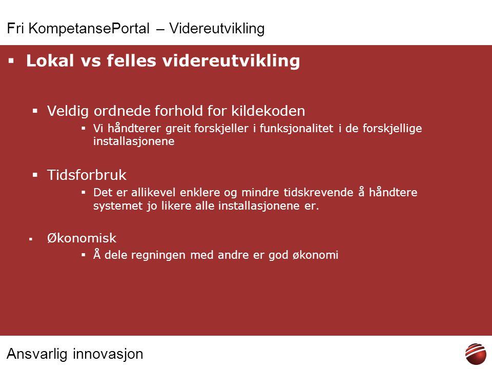 Ansvarlig innovasjon Fri KompetansePortal – Videreutvikling  Lokal vs felles videreutvikling  Veldig ordnede forhold for kildekoden  Vi håndterer g