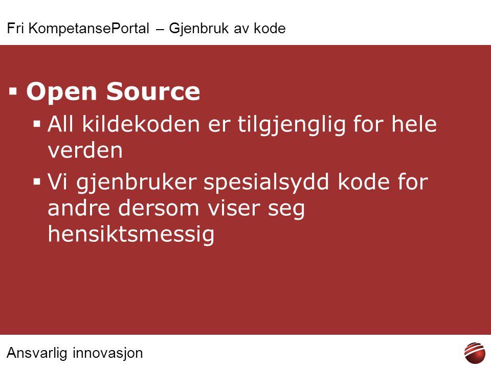 Ansvarlig innovasjon Fri KompetansePortal – Gjenbruk av kode  Open Source  All kildekoden er tilgjenglig for hele verden  Vi gjenbruker spesialsydd kode for andre dersom viser seg hensiktsmessig