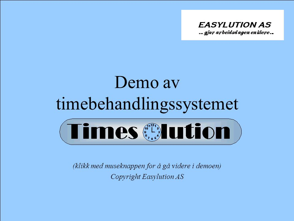 Demo av timebehandlingssystemet (klikk med museknappen for å gå videre i demoen) Copyright Easylution AS