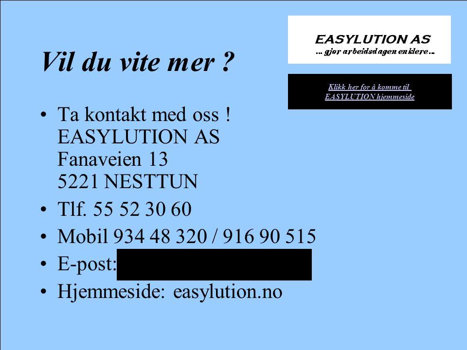 Vil du vite mer . •Ta kontakt med oss . EASYLUTION AS Fanaveien 13 5221 NESTTUN •Tlf.