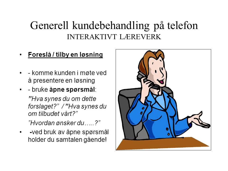 """Generell kundebehandling på telefon INTERAKTIVT LÆREVERK • Oppfatte nøyaktig kundens ønsker/hensikt med telefonsamtalen: -""""Kan jeg hjelpe deg med noe?"""
