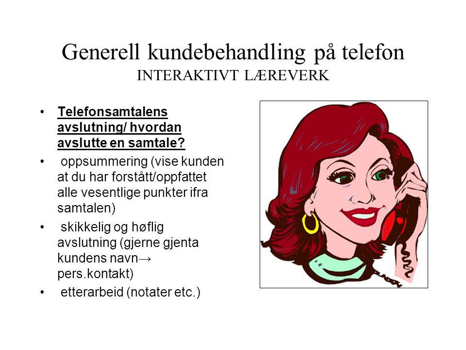 Generell kundebehandling på telefon INTERAKTIVT LÆREVERK • Hvordan håndtere innvendinger/vanskelige kunder • viktig å uttrykke seg positivt! • unngå b