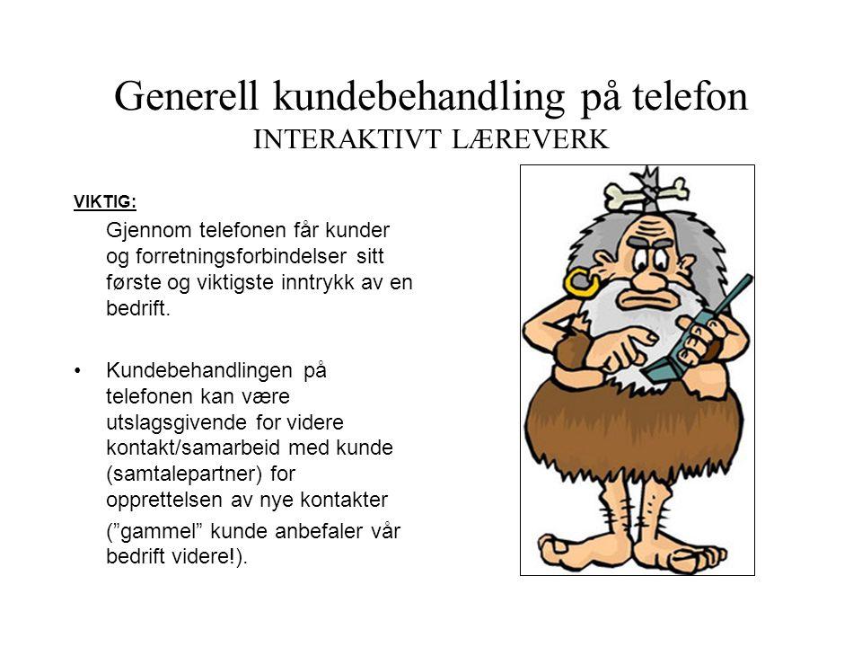 Generell kundebehandling på telefon INTERAKTIVT LÆREVERK • TEMA: Telefonsamtaler / generell kundebehandling på telefon: • Telefonen: Viktigste kommuni