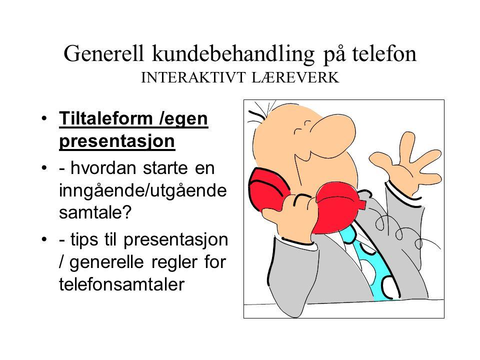 Generell kundebehandling på telefon INTERAKTIVT LÆREVERK • Læreprogrammets struktur (CD-rom) • - skal bestå av 7 leksjoner (kapitler), hovedsaklig bas