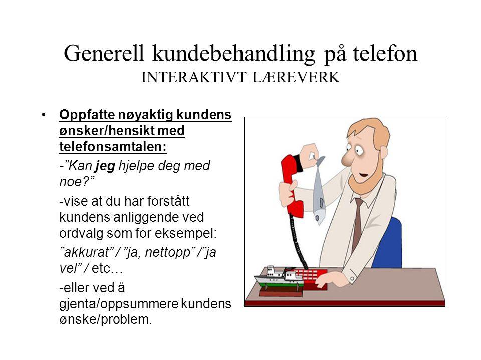Generell kundebehandling på telefon INTERAKTIVT LÆREVERK • Å sette kunden over til rette vedkommende • øve på ulike muligheter: rette person er tilste