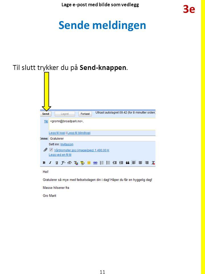Sende meldingen Til slutt trykker du på Send-knappen. 11 Lage e-post med bilde som vedlegg 3e