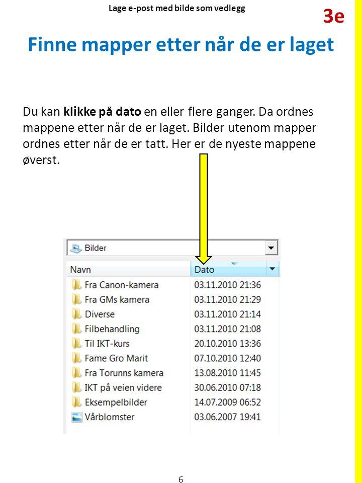 Finne mapper etter når de er laget Du kan klikke på dato en eller flere ganger. Da ordnes mappene etter når de er laget. Bilder utenom mapper ordnes e