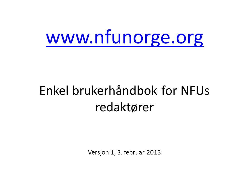 www.nfunorge.org www.nfunorge.org Enkel brukerhåndbok for NFUs redaktører Versjon 1, 3. februar 2013