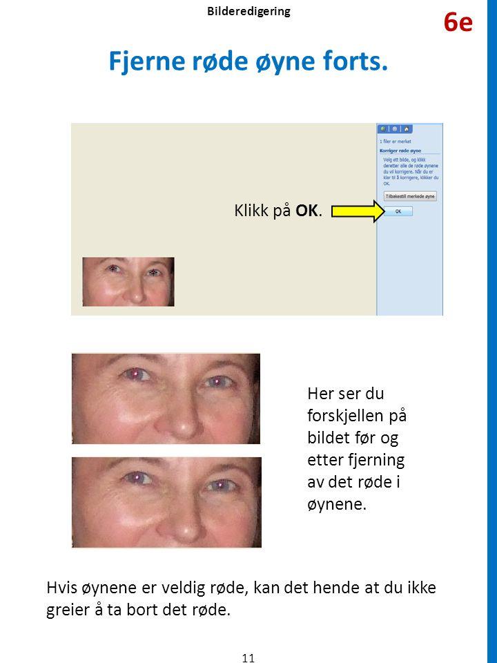 Fjerne røde øyne forts. Klikk på OK. Her ser du forskjellen på bildet før og etter fjerning av det røde i øynene. Hvis øynene er veldig røde, kan det
