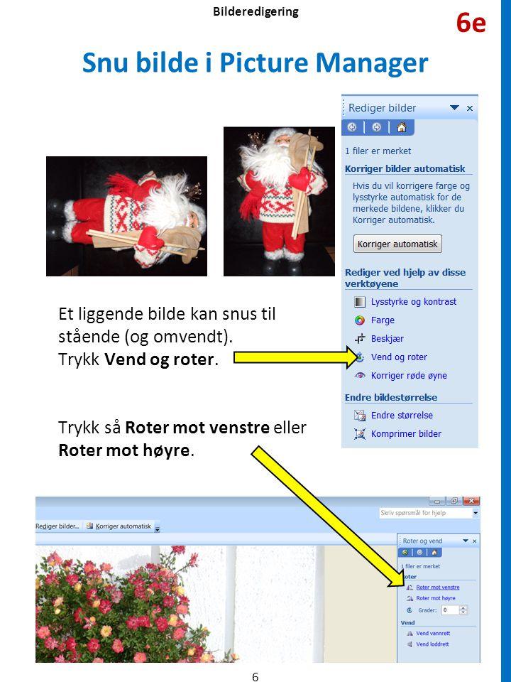 Snu bilde i Picture Manager Et liggende bilde kan snus til stående (og omvendt). Trykk Vend og roter. Trykk så Roter mot venstre eller Roter mot høyre