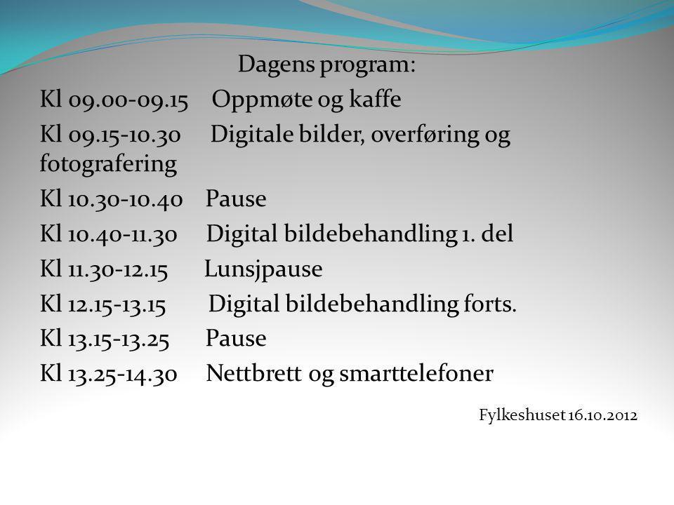 Dagens program: Kl 09.00-09.15 Oppmøte og kaffe Kl 09.15-10.30 Digitale bilder, overføring og fotografering Kl 10.30-10.40 Pause Kl 10.40-11.30 Digita