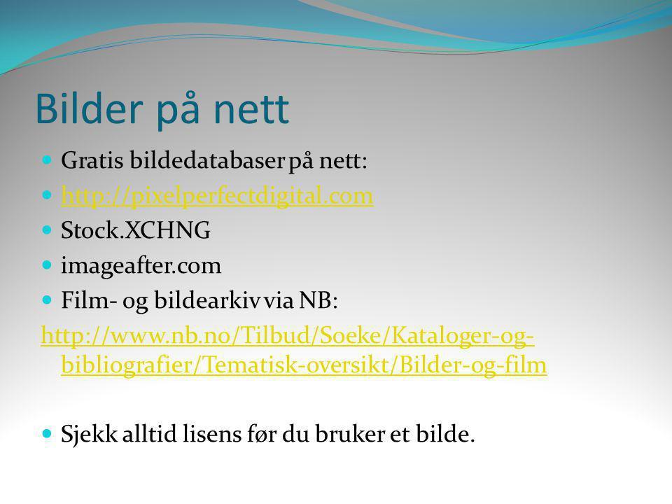 Bilder på nett  Gratis bildedatabaser på nett:  http://pixelperfectdigital.com http://pixelperfectdigital.com  Stock.XCHNG  imageafter.com  Film-