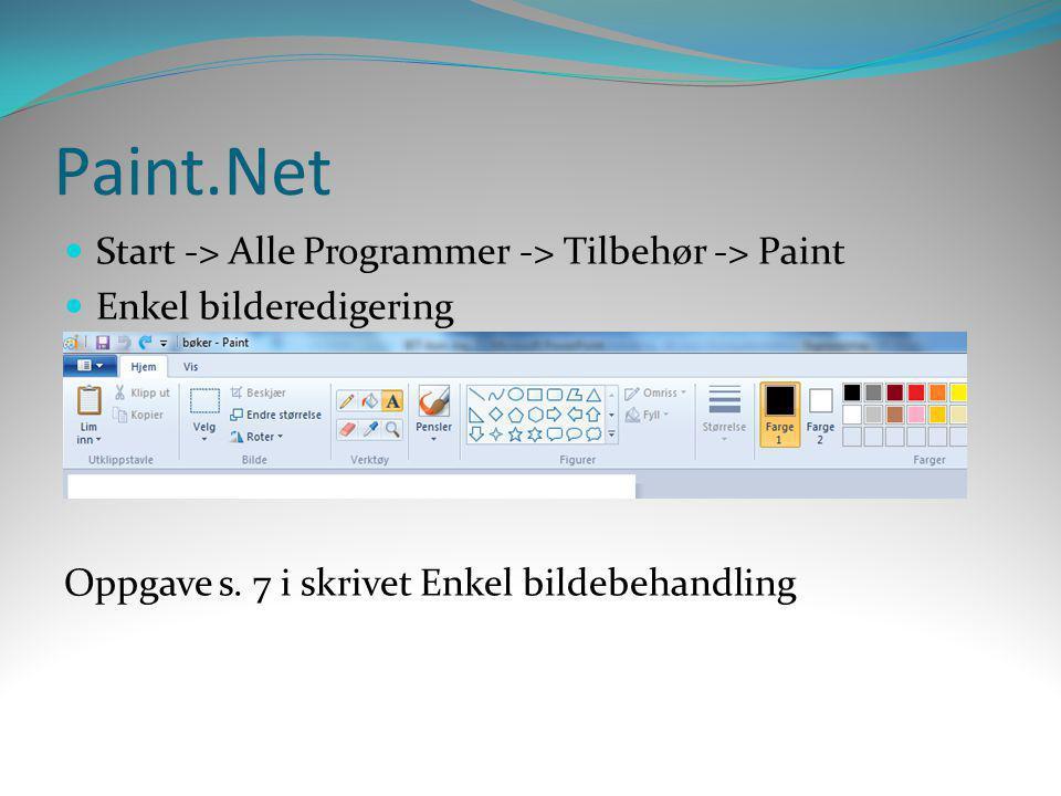 Paint.Net  Start -> Alle Programmer -> Tilbehør -> Paint  Enkel bilderedigering Oppgave s. 7 i skrivet Enkel bildebehandling