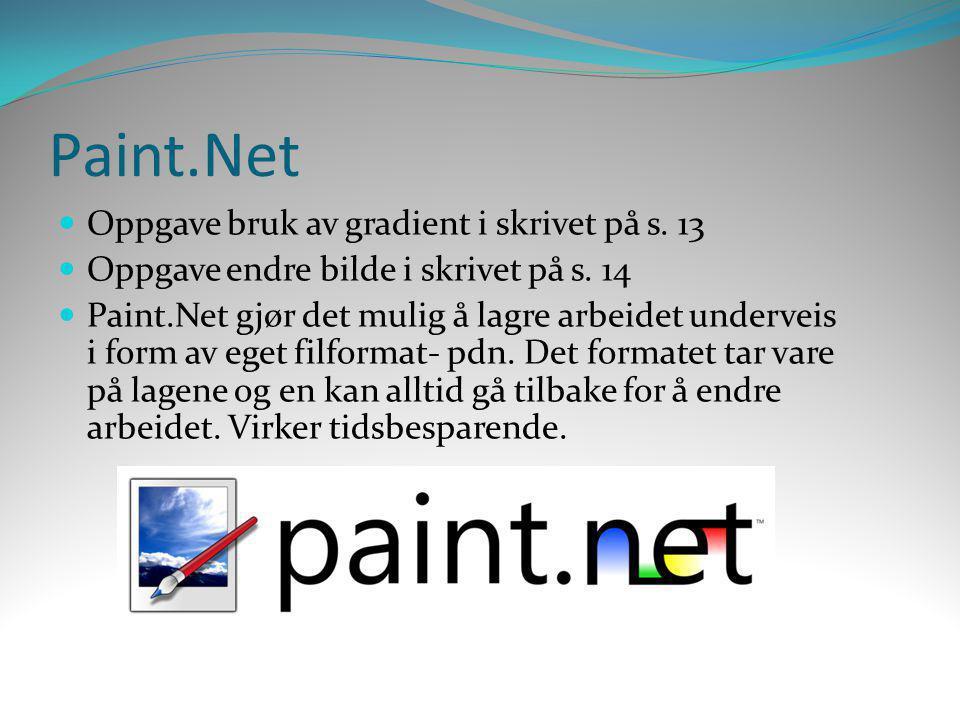 Paint.Net  Oppgave bruk av gradient i skrivet på s. 13  Oppgave endre bilde i skrivet på s. 14  Paint.Net gjør det mulig å lagre arbeidet underveis