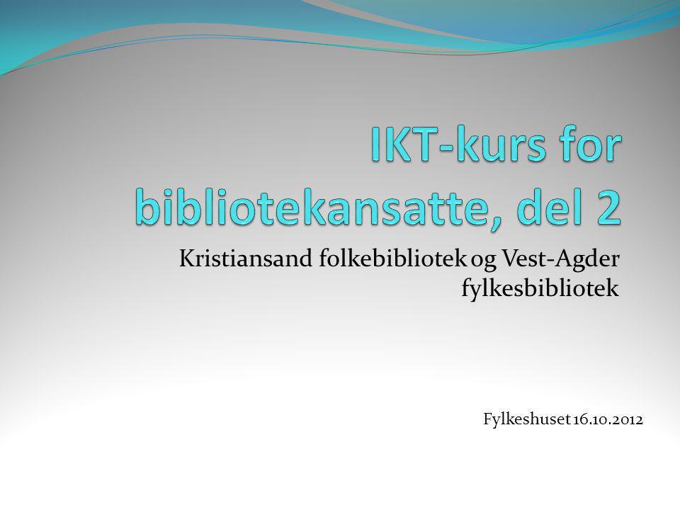 Kristiansand folkebibliotek og Vest-Agder fylkesbibliotek Fylkeshuset 16.10.2012