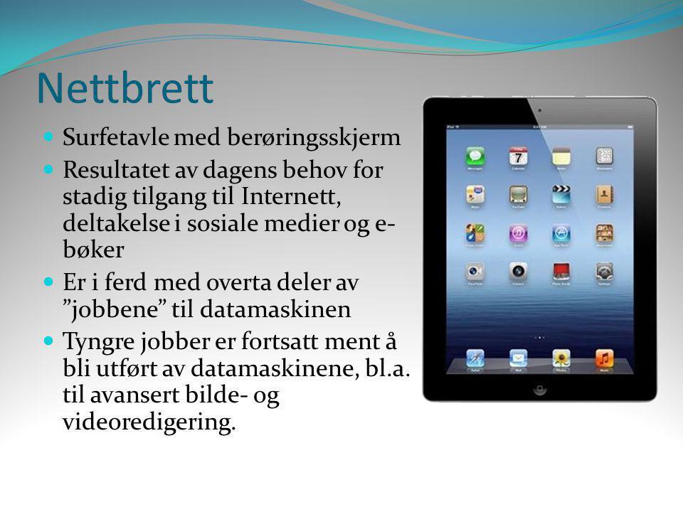 Nettbrett  Surfetavle med berøringsskjerm  Resultatet av dagens behov for stadig tilgang til Internett, deltakelse i sosiale medier og e- bøker  Er