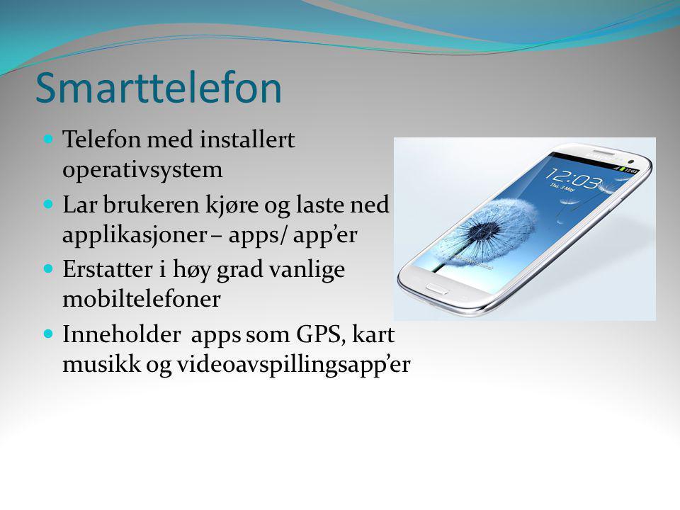 Smarttelefon  Telefon med installert operativsystem  Lar brukeren kjøre og laste ned applikasjoner – apps/ app'er  Erstatter i høy grad vanlige mob