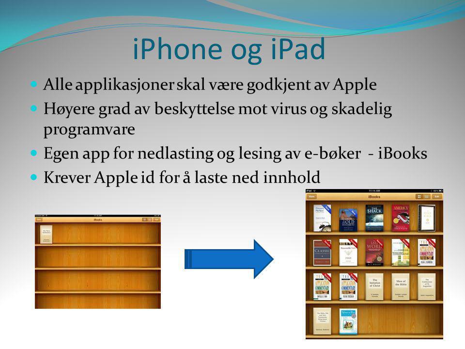 iPhone og iPad  Alle applikasjoner skal være godkjent av Apple  Høyere grad av beskyttelse mot virus og skadelig programvare  Egen app for nedlasti