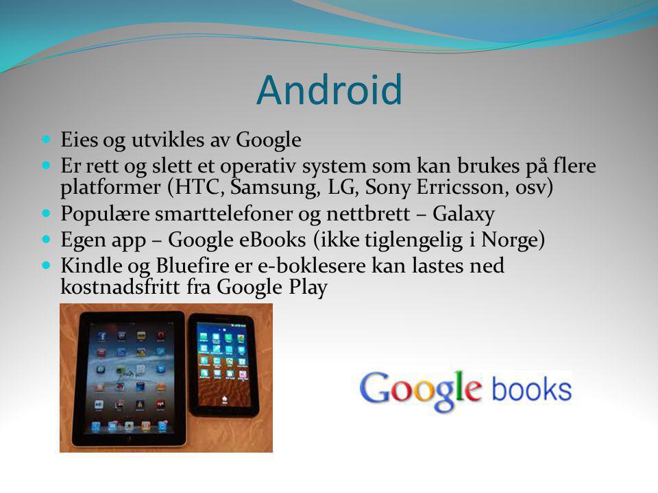 Android  Eies og utvikles av Google  Er rett og slett et operativ system som kan brukes på flere platformer (HTC, Samsung, LG, Sony Erricsson, osv)