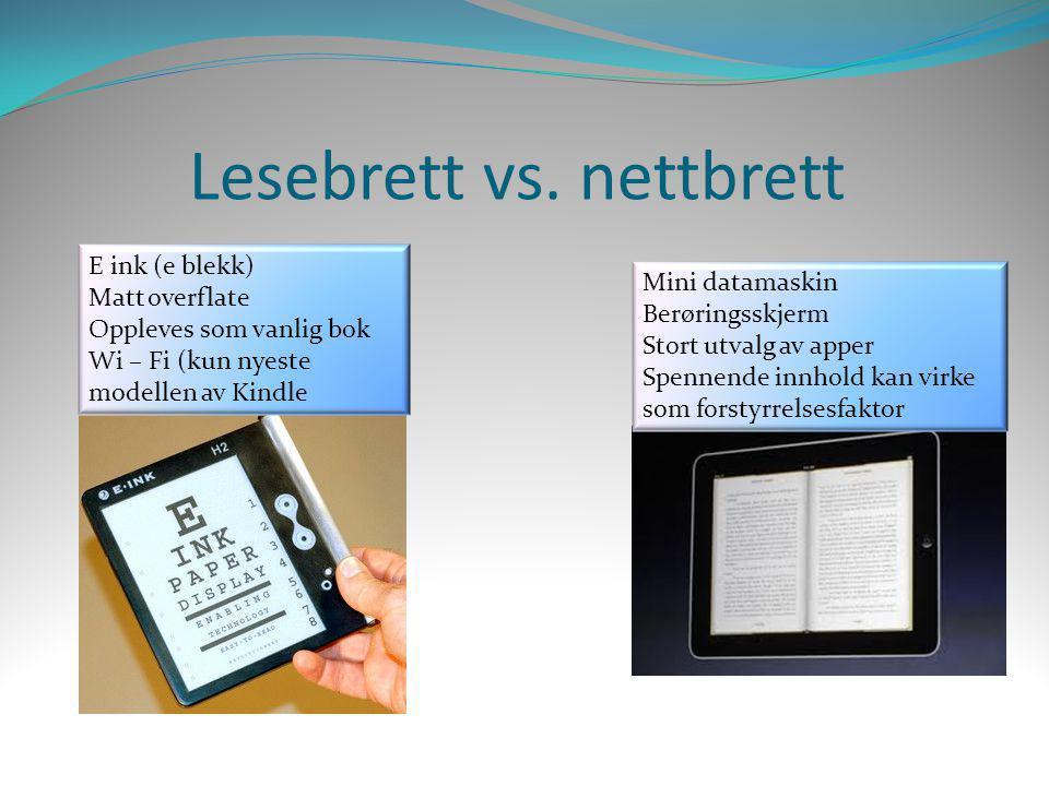 Lesebrett vs. nettbrett E ink (e blekk) Matt overflate Oppleves som vanlig bok Wi – Fi (kun nyeste modellen av Kindle Mini datamaskin Berøringsskjerm