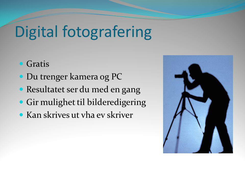 Digital fotografering  Gratis  Du trenger kamera og PC  Resultatet ser du med en gang  Gir mulighet til bilderedigering  Kan skrives ut vha ev sk