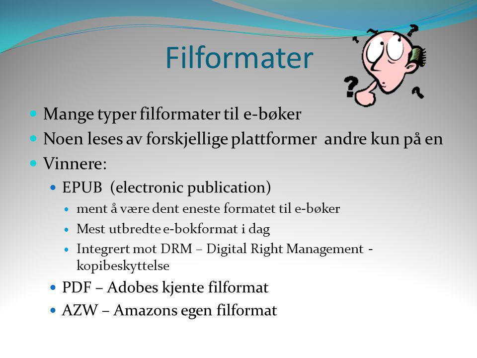 Filformater  Mange typer filformater til e-bøker  Noen leses av forskjellige plattformer andre kun på en  Vinnere:  EPUB (electronic publication)
