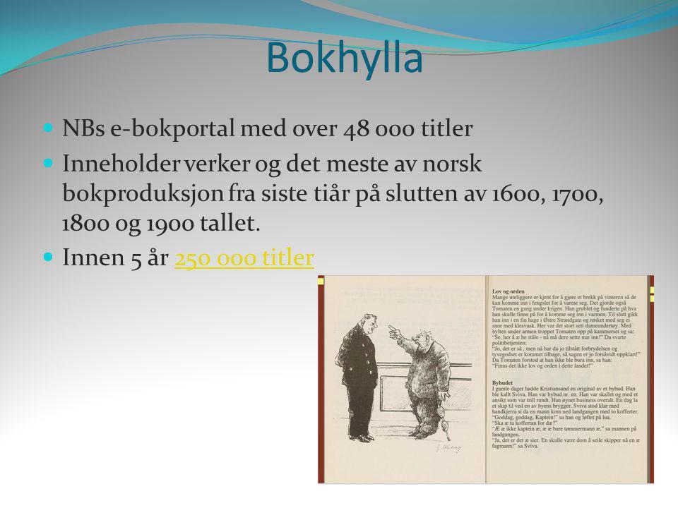 Bokhylla  NBs e-bokportal med over 48 000 titler  Inneholder verker og det meste av norsk bokproduksjon fra siste tiår på slutten av 1600, 1700, 180