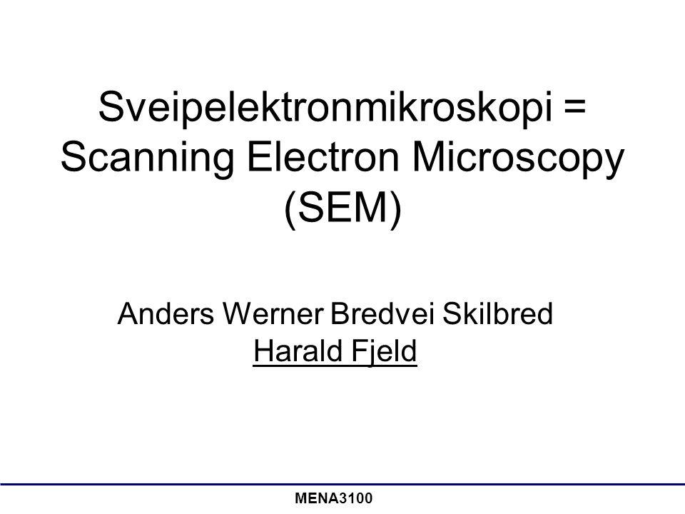 MENA3100 Sveipelektronmikroskopi = Scanning Electron Microscopy (SEM) Anders Werner Bredvei Skilbred Harald Fjeld