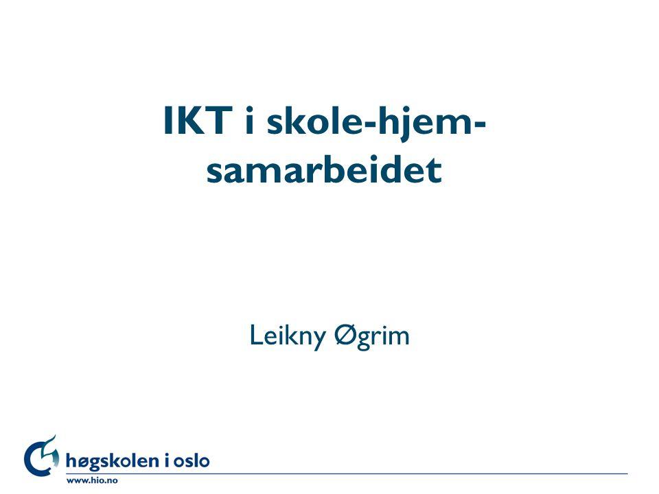 Høgskolen i Oslo IKT i skole-hjem- samarbeidet Leikny Øgrim