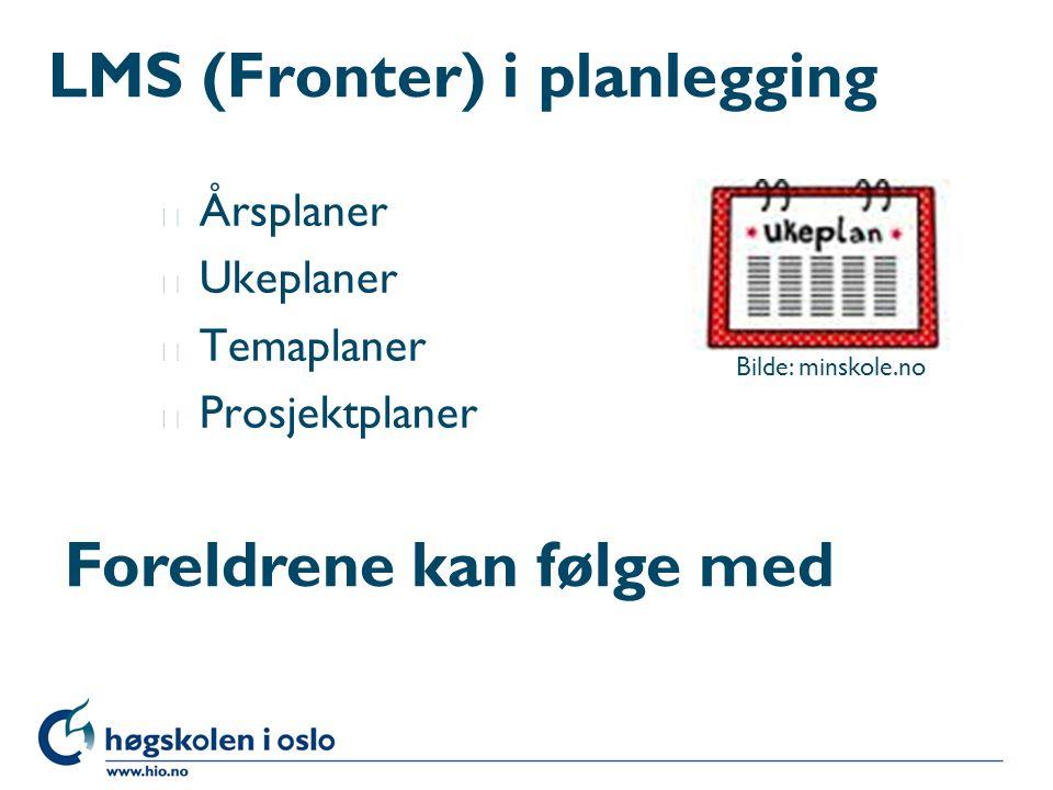 LMS (Fronter) i planlegging l Årsplaner l Ukeplaner l Temaplaner l Prosjektplaner Foreldrene kan følge med Bilde: minskole.no