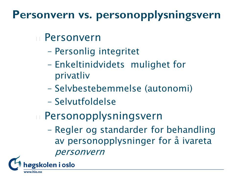l Personvern –Personlig integritet –Enkeltinidvidets mulighet for privatliv –Selvbestebemmelse (autonomi) –Selvutfoldelse l Personopplysningsvern –Reg