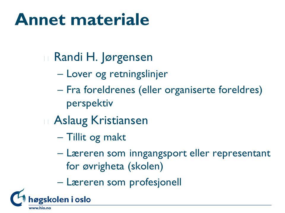 Annet materiale l Randi H. Jørgensen –Lover og retningslinjer –Fra foreldrenes (eller organiserte foreldres) perspektiv l Aslaug Kristiansen –Tillit o