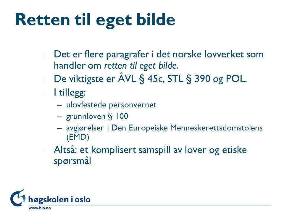 Retten til eget bilde l Det er flere paragrafer i det norske lovverket som handler om retten til eget bilde. l De viktigste er ÅVL § 45c, STL § 390 og
