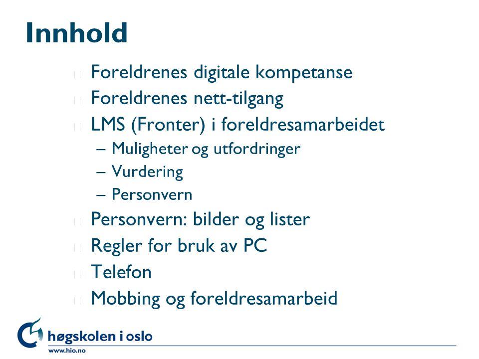 Innhold l Foreldrenes digitale kompetanse l Foreldrenes nett-tilgang l LMS (Fronter) i foreldresamarbeidet –Muligheter og utfordringer –Vurdering –Per