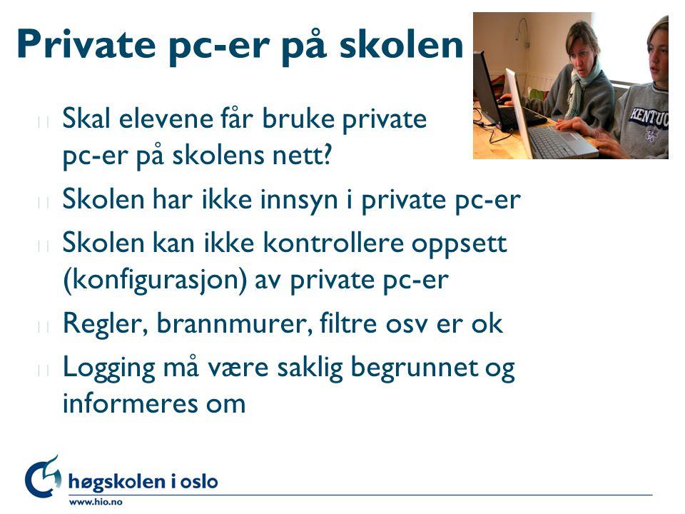Private pc-er på skolen l Skal elevene får bruke private pc-er på skolens nett? l Skolen har ikke innsyn i private pc-er l Skolen kan ikke kontrollere